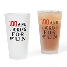 100 and looking for fun Drinking Glass