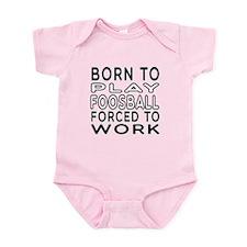 Born To Play Foosball Forced To Work Infant Bodysu