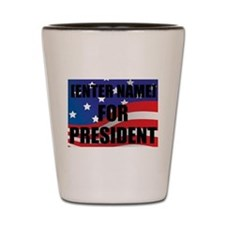 For President Personalize It! Shot Glass