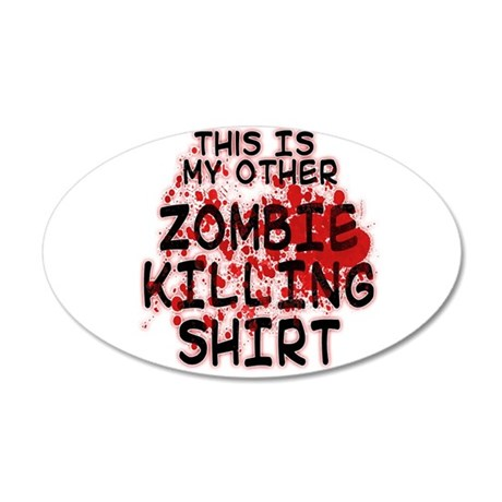 This is my other Zombie Killing Shirt 35x21 Oval W