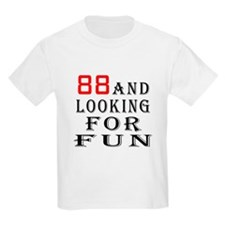88 and looking for fun birthday designs T-Shirt
