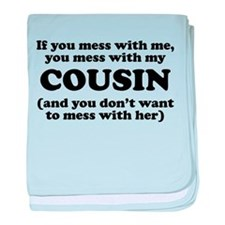 You Mess With My Cousin baby blanket