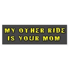 My Other Ride Is Your Mom. Bumper Bumper Sticker