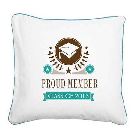 Class of 2013 Proud Member Square Canvas Pillow