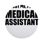 Trust Me, Im A Medical Assistant Ornament (Round)