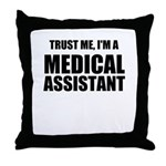 Trust Me, Im A Medical Assistant Throw Pillow
