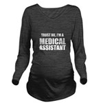 Trust Me, Im A Medical Assistant Long Sleeve Mater