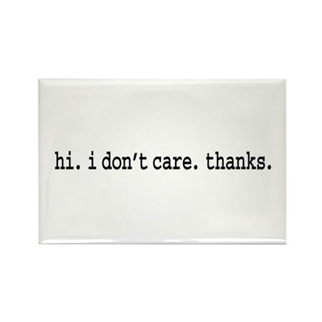 hi. i don't care. thanks. Rectangle Magnet
