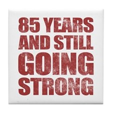 85th Birthday Still Going Strong Tile Coaster