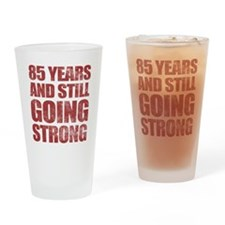 85th Birthday Still Going Strong Drinking Glass