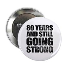 "80th Birthday Still Going Strong 2.25"" Button"