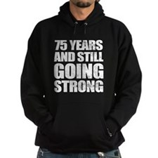 75th Birthday Still Going Strong Hoodie