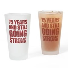 75th Birthday Still Going Strong Drinking Glass