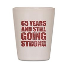 65th Birthday Still Going Strong Shot Glass