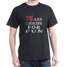 76 and looking for fun birthday designs T-Shirt
