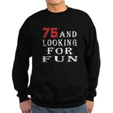 75 and looking for fun birthday designs Sweatshirt
