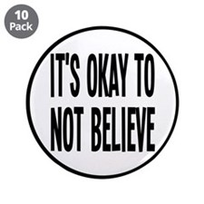 "It's Okay To Not Believe Atheist 3.5"" Button (10 p"