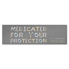 Medicated For Your Protection Bumpersticker