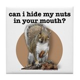 Can I Hide My Nuts... Tile Coaster