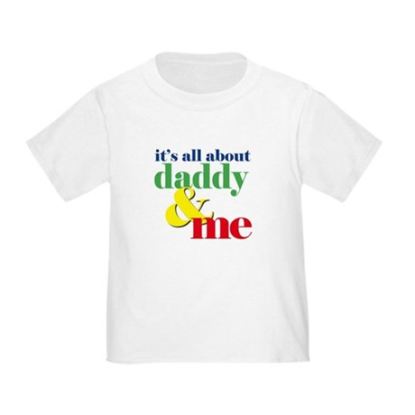 all about daddy and me Toddler T-Shirt