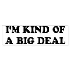 I'm Kind Of A Big Deal Funny Bumper Sticker