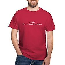 Love? No. I prefer wine. T-Shirt