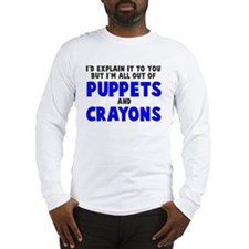 Out of puppets and crayons Long Sleeve T-Shirt