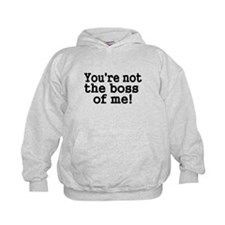 Youre not the boss of me! Hoodie