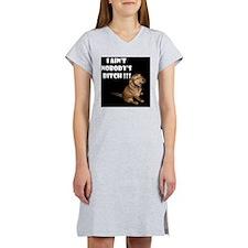 Nobody's Bitch!!!  Women's Nightshirt
