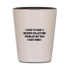 Money Record Collecting Problem Shot Glass