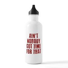Ain't Nobody Got Time  Sports Water Bottle