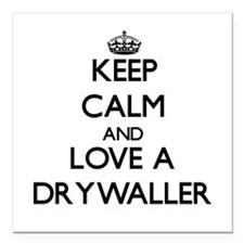 Keep Calm and Love a Drywaller Square Car Magnet 3