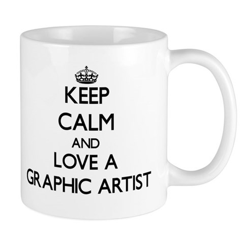 Keep Calm and Love a Graphic Artist Mugs
