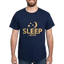 SLEEP...BIG FAN T-Shirt