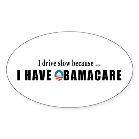 I drive slow because I have Obamacare Decal