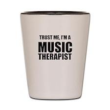 Trust Me, Im A Music Therapist Shot Glass