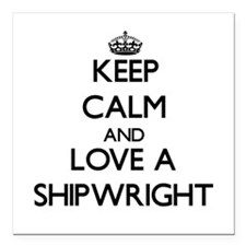 Keep Calm and Love a Shipwright Square Car Magnet