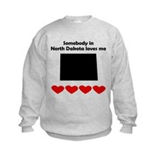 Somebody in North Dakota Loves Me Sweatshirt