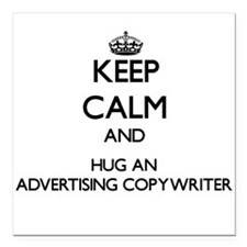 Keep Calm and Hug an Advertising Copywriter Square