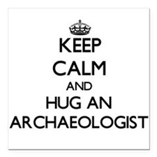 Keep Calm and Hug an Archaeologist Square Car Magn