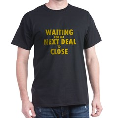Waiting For my Next Deal to C Dark T-Shirt