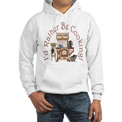 I'd Rather Be Cooking! Hooded Sweatshirt