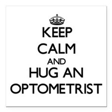 Keep Calm and Hug an Optometrist Square Car Magnet