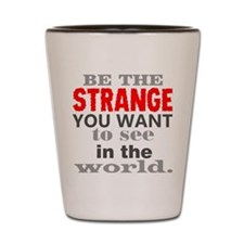 Be the Strange You Want to See in the W Shot Glass