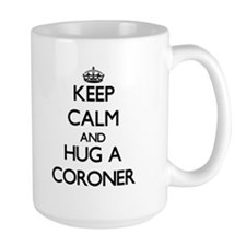 Keep Calm and Hug a Coroner Mugs