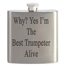 Why? Yes I'm The Best Trumpeter Alive Flask