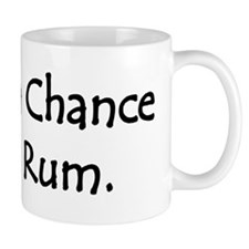 Theres a Chance this is Rum Mugs