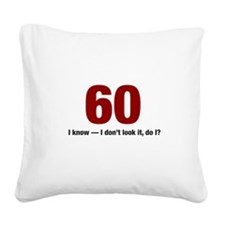 60 I dont look it do I Square Canvas Pillow