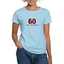 60 I dont look it do I T-Shirt