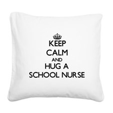 Keep Calm and Hug a School Nurse Square Canvas Pil
